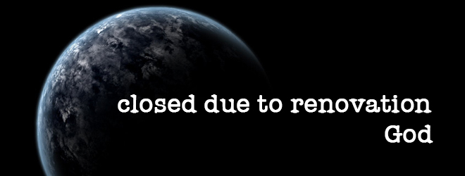 Earth is closed due to renovation, God.
