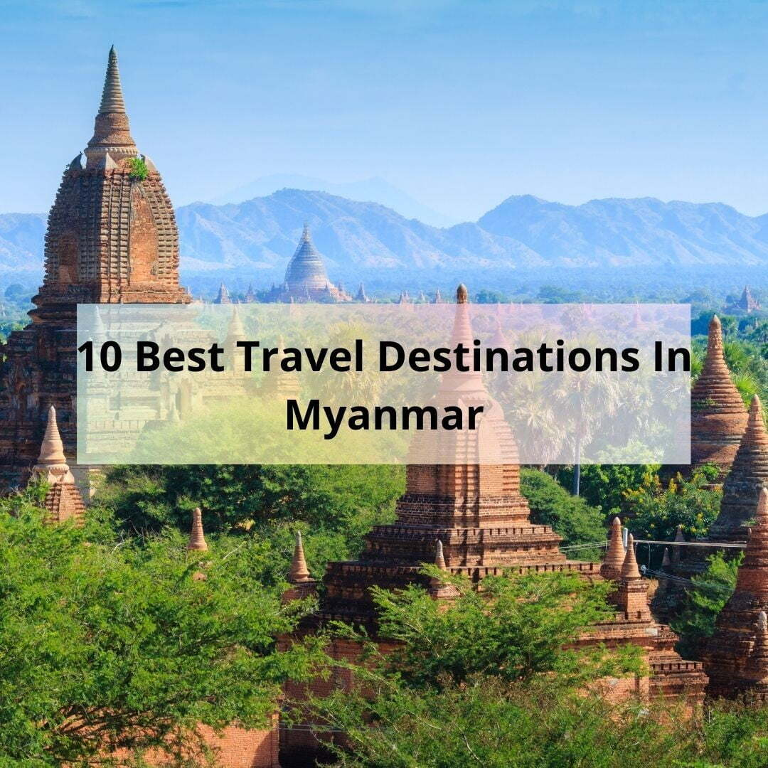 sa_1618567006_10 Best Travel Destinations In Myanmar