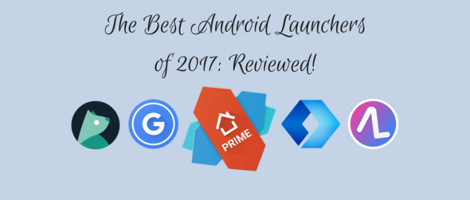 Top 5 Android Launchers in 2017_ Reviewed!