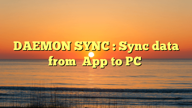 DAEMON SYNC : Sync data from  App to PC