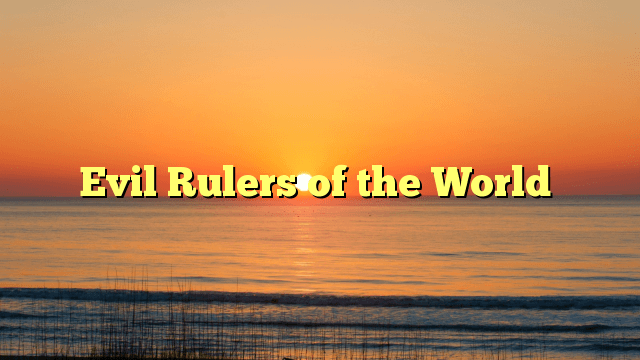 Evil Rulers of the World