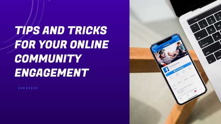Tips And Tricks For Your Online Community Engagement