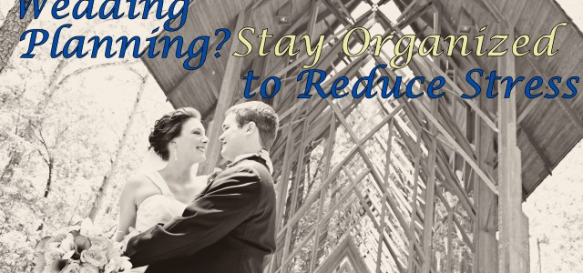 Wedding Planning? Stay Organized to Reduce Stress