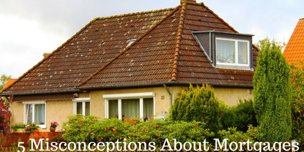 5 Misconceptions About Mortgages you Deserve to Know #sponsored