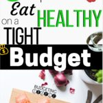 Eat Healthy On A budget, eat healthy, budget, how to budget, how to save money on groceries, tips to save money on groceries, money saving tips, budgeting