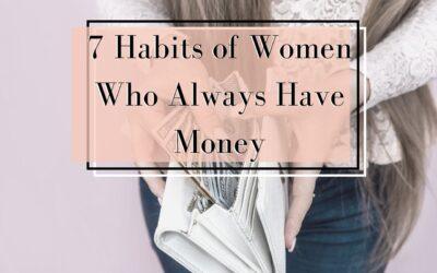 7 Habits of Women Who Always Have Money