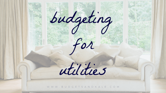 Budgeting Utilities + Tips to Lower Utility Bills