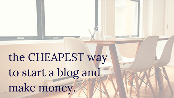 The CHEAPEST Way to Start a Blog and Make Money