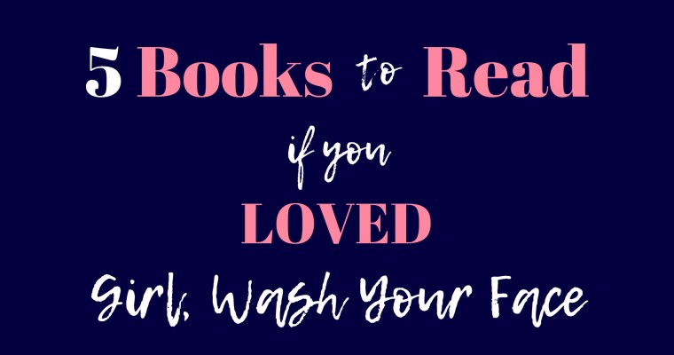 5 Books to Read if You Loved Girl Wash Your Face