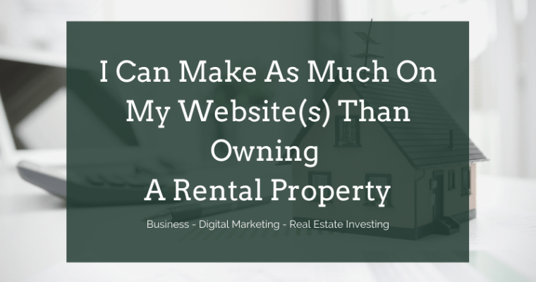 In 2020 I Realized I Can Make As Much Off My Website as a House…..Without the Risk of a Mortgage.