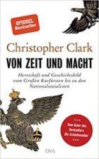 Clark, Christopher - Von Zeit und Macht
