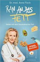 Fleck, Anne - Ran an das Fett - Heilen mit dem Gesundmacher Fett
