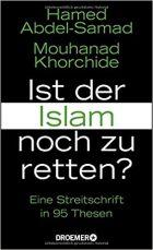 Abdel-Samad, Hamed; Khorchide, Mouhanad - Ist der Islam noch zu retten - Eine Streitschrift in 95 Thesen