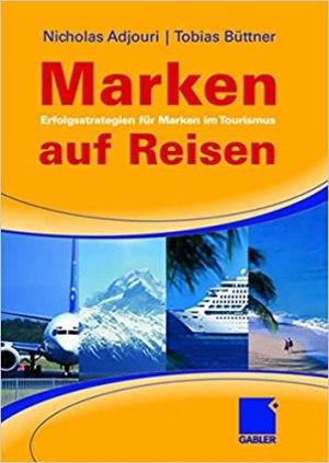 Adjouri, Nicholas; Büttner, Tobias - Marken auf Reisen - Erfolgsstrategien für Marken im Tourismus