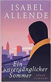 Allende, Isabel - Ein unvergänglicher Sommer