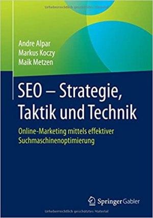 Alpar, Andre; Koczy, Markus; Metzen, Maik - SEO - Strategie, Taktik und Technik - Online-Marketing mittels effektiver Suchmaschinenoptimierung