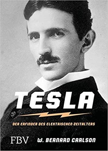 Carlson, W. Bernard - Nikola Tesla - Der Erfinder des elektrischen Zeitalters