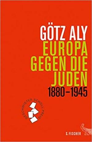 Aly, Götz - Europa gegen die Juden - 1880 - 1945