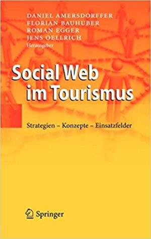 Amersdorffer, D.; Bauhuber, F.; Egger, R.; Oellrich, J. (Hrsg.) - Social Web im Tourismus - Strategien - Konzepte - Einsatzfelder