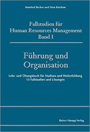 Becker, Manfred; Kluckow, Nina - Fallstudien für Human Resources Management, Band I, Führung und Organisation