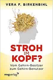 Birkenbihl, Vera F. - Stroh im Kopf - Vom Gehirn-Besitzer zum Gehirn-Benutzer