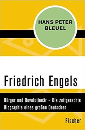 Bleuel, Hans Peter - Friedrich Engels - Bürger und Revolutionär - Die zeitgerechte Biographie eines großen Deutschen