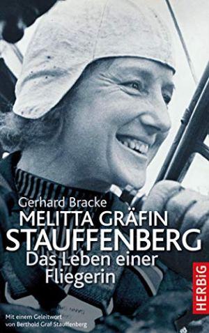 Bracke, Gerhard - Melitta Gräfin Stauffenberg - das Leben einer Fliegerin