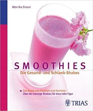 Braun, Monika - Smoothies - Die Gesund- und Schlank-Shakes
