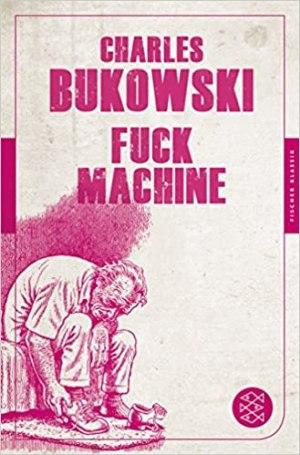 Bukowski, Charles - Fuckmaschine