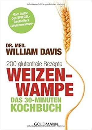 Davis, William DR. MED. - Weizenwampe - Das 30-Minuten-Kochbuch
