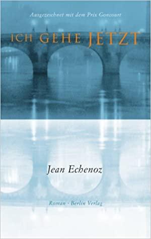 Echenoz, Jean - Ich gehe jetzt