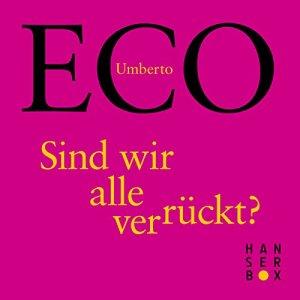Eco, Umberto - Sind wir alle verrückt