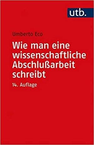 Eco, Umberto - Wie man eine wissenschaftliche Abschlussarbeit schreibt