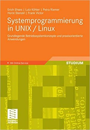 Ehses, Erich; Köhler, Lutz; Riemer, Petra; Stenzel, Horst; Victor, Frank - Systemprogrammierung in UNIX - Linux - Grundlegende Betriebssystemkonzepte und praxisorientierte Anwendungen
