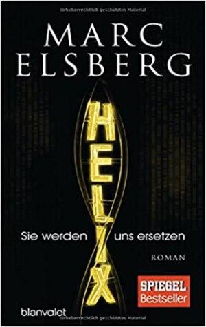 Elsberg, Marc - HELIX - Sie werden uns ersetzen