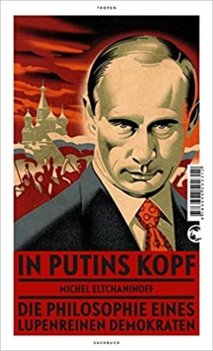 Eltchaninoff, Michel - In Putins Kopf - Die Philosophie eines lupenreinen Demokraten