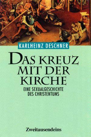 Deschner, Karlheinz - Das Kreuz mit der Kirche - Eine Sexualgeschichte des Christentums