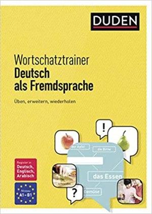Duden - Wortschatztrainer - Deutsch als Fremdsprache Üben, erweitern, wiederholen