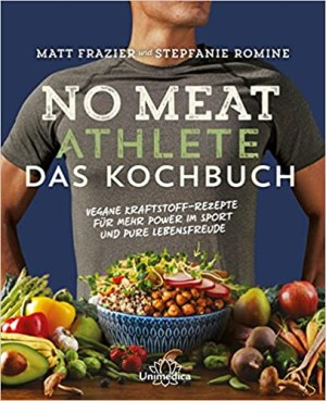 Frazier, Matt; Romine, Stepfanie - No Meat Athlete – Das Kochbuch