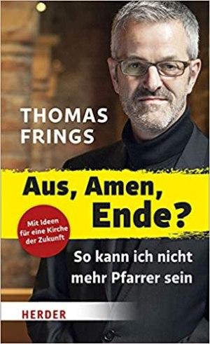 Frings, Thomas - Aus, Amen, Ende - So kann ich nicht mehr Pfarrer sein