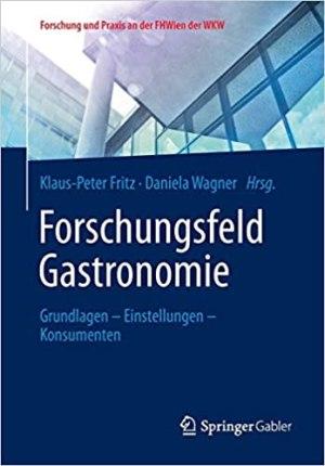 Fritz, Klaus-Peter; Wagner, Daniela - Forschungsfeld Gastronomie - Grundlagen – Einstellungen – Konsumenten