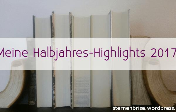 Meine Halbjahres-Highlights 2017