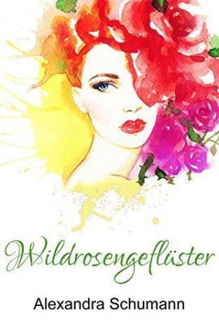 """""""Wildrosengeflüster"""" - Alexandra Schumann"""