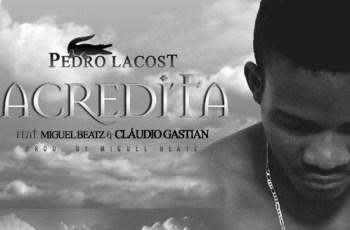 Pedro Lacost - Acredita (Ft. Miguel Beatz E Cláudio Gástian) Guetto Zouk 2016