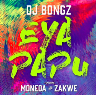 Dj Bongz ft. Moneoa & Zakwe - Eya Papu