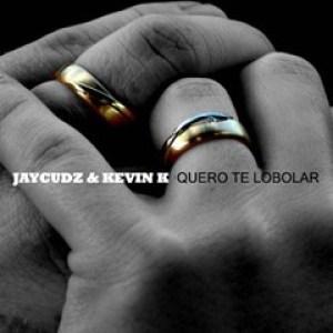 JayCudz & Kevin K - Quero Te Lobolar (Kizomba) 2016