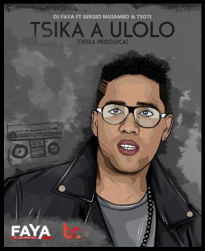 DJ Faya - Ulolo (feat. Sérgio Muiambo & Tsotsy) 2016