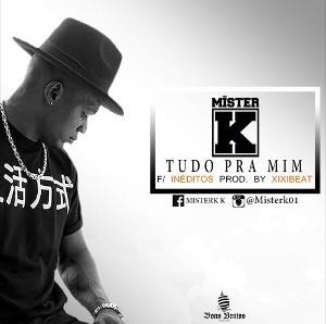 Mister K - Tudo Pra Mim (Feat. Inéditos) 2016