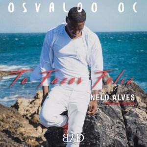 Osvaldo OC - Te Fazer Feliz (feat. Nelo Alves) 2016