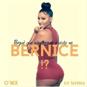 Dji Tafinha Feat. DJ O'Mix - Porque Que Não Deram Visto na Bernice (2016)